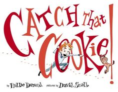 MOCK CALDECOTT SPRING 2015: Catch That Cookie! - illustrated by David Small - MAIN Juvenile PZ7.D9313 Cat 2014 - check availability @ https://library.ashland.edu/search/i?SEARCH=9780525428350