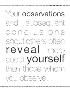 Your observations and subsequent conclusions about others...