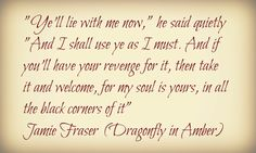 """Ye'll lie with me now"", namie Fraser, Dragonfly in Amber (Diana Gabaldon's Outlander)"