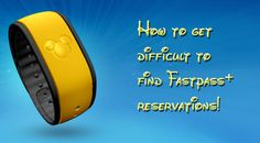How to get difficult Fastpass+ reservations from My Disney Experience - post on 3.14.2014