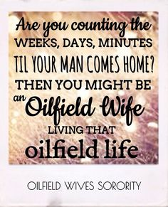 Counting the weeks, days, minutes until your man comes home? Just an oilfield wife living that oilfield life XOXO [roughneck, driller, Derrick hand wife girlfriend quotes] Oilfield Girlfriend, Oilfield Trash, Oilfield Wife, Girlfriend Quotes, Wife Quotes, Oilfield Quotes, Oil Refinery, Oil Rig, Husband Love
