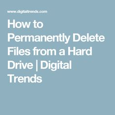 How to Permanently Delete Files from a Hard Drive | Digital Trends