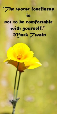"""""""The worst loneliness is not to be comfortable with yourself."""" Mark Twain – On image of yellow blossom in TOHONO CHUL GARDENS, TUCSON, ARIZONA. -- Explore journey quotes, both ancient and modern, at <a rel=nofollow href="""