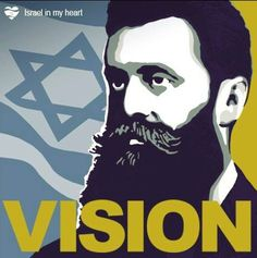 The state of Israel exists thanks to tenacity and the dream of Theodore Herzl, the visionary for a Jewish State. Unfortunately, he did not live to see the establishment of the State of Israel