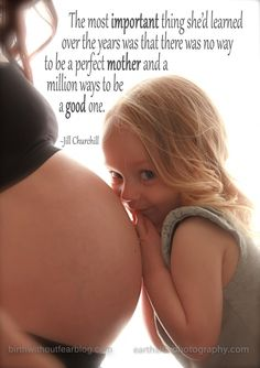 """The most important thing she'd learned over the years was that there was no way to be a perfect mother and a million ways to be a good one."" ~Jill Churchill    BWF and Earthside Birth Photography"