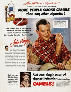 Camel Cigarettes Ad, featuring John Wayne. Years later, he would have a cancerous lung removed.