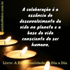 A colaboração é a essência do desenvolvimento da vida no planeta e a base da vida consciente do ser humano. Livro A Espiritualidade no Dia a Dia #ajudar #servir #amparar