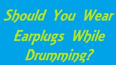 Should You Wear Earplugs While Drumming? Online Drum Lessons