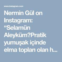 """Nermin Gül on Instagram: """"Selamün Aleyküm😍Pratik yumuşak içinde elma topları olan hemde çok farklı bir tarifim var buyrun sizler izlerken ben tarifi ekliyorum 😉😍😍…"""""""