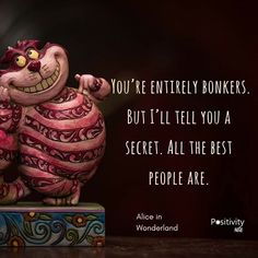You're entirely bonkers. But I'll tell you a secret. All the best people are. #Aliceinwonderland #positivitynote #upliftingyourspirit