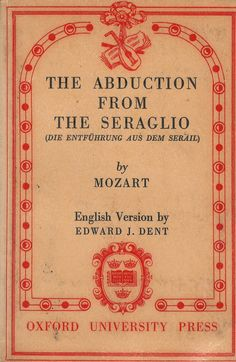 The Abduction from the Seraglio is a Singspiel in three acts by Wolfgang Amadeus Mozart.