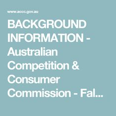 BACKGROUND INFORMATION - Australian Competition & Consumer Commission - False or misleading claims | ACCC