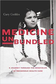 Medicine Unbundled: A Journey through the Minefields of Indigenous Health Care: Gary Geddes: 9781772031645: Books - Amazon.ca