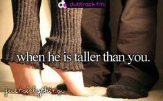 When he is taller than you<3