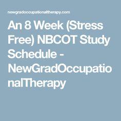 An 8 Week (Stress Free) NBCOT Study Schedule - NewGradOccupationalTherapy