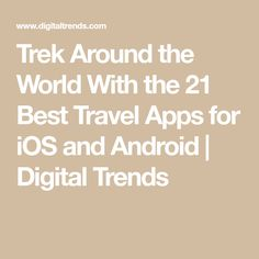 Trek Around the World With the 21 Best Travel Apps for iOS and Android   Digital Trends