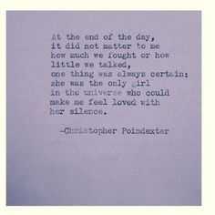 The only one in the universe who could make me feel loved with silence-Christopher Poindexter