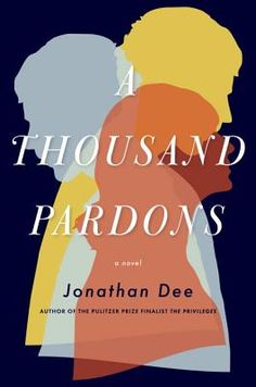 A Thousand Pardons by Jonathan Dee // In this sharply observed tale of self-invention and public scandal, Dee raises a trenchant question: what do we really want when we ask for forgiveness?