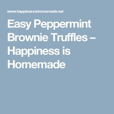 Easy Peppermint Brownie Truffles – Happiness is Homemade