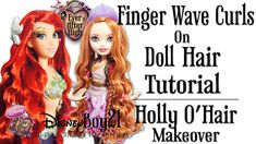 How to Curl Doll Hair Tutorial: Finger Wave Curls - Holly O'Hair Makeover (Ever After High)