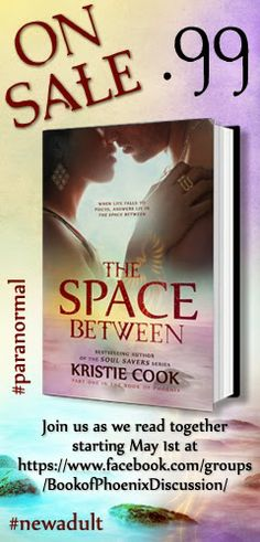 On sale for only 99c on all platforms! The Space Between by Kristie Cook (Part One of The Book of Phoenix). The Space Beyond, Part Two, releases May 19th.