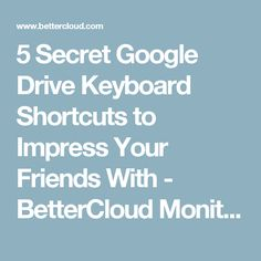 5 Secret Google Drive Keyboard Shortcuts to Impress Your Friends With - BetterCloud Monitor