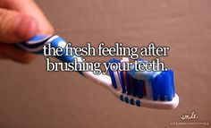 The fresh feeling after brushing your teeth.