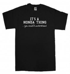 Amazon.com: IT'S A HONDA THING...YOU WOULDN'T UNDERSTAND - T SHIRT: Clothing