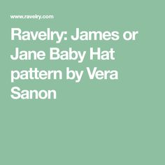 Ravelry: James or Jane Baby Hat pattern by Vera Sanon