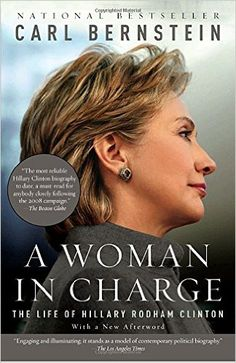 A WOMAN IN CHARGE: The Life of Hillary Rodham Clinton: Carl Bernstein: 9780307388551: Amazon.com: Books