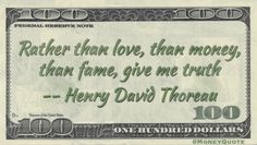 Henry David Thoreau Money Quote saying Instead of all the things we seem to want most, he would love understanding of our reality. Henry David Thoreau said: Rather than love, than money, than fame, give me truth— Henry David Thoreau More Money Ideas:Henry David Thoreau: Truth Above All Robert Schuller: Cash for Ideas Henry David …