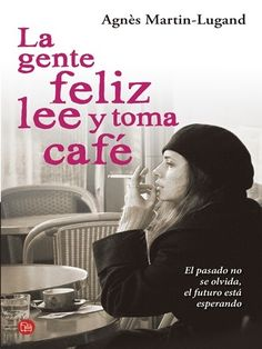 Un libro increíble La gente feliz lee y toma café (Spanish Edition) by Agnès Martin-Lugand, Tea And Books, I Love Books, Books To Read, My Books, Book Writer, Writing A Book, Book Memes, Book Quotes, Motivational Phrases