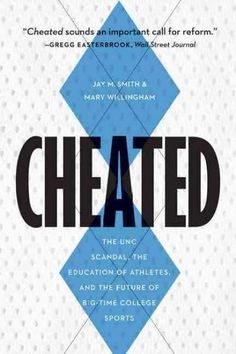 Cheated: The UNC Scandal the Education of Athletes and the Future of Big-Time College Sports