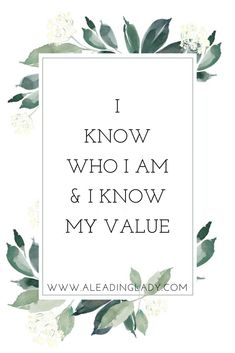 I know who I am and I know my value - Positive affirmations for women | a Leading Lady