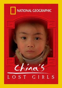 "National Geographic: China's Lost Girls (2005) Accompanied by her team from her travel show, ""National Geographic's Ultimate Explorer,"" reporter Lisa Ling (""The View"") flies off to China with American parents set to adopt baby girls, the casualties of the country's long-standing one-child policy. In hewing to this strict rule, families wind up aborting, abandoning or hiding their daughters, many of whom end up in the United States, brought by couples longing for children."