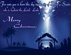 Merry Christmas! For unto you is born this day in the city of David a Savior, who is Christ the Lord.  Luke 2:11