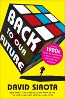 Back to our future : how the 1980s explain the world we live in now--our culture, our politics, our everything