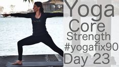 Yoga for Core Strength Day 23 YogaFix90 with Lesley Fightmaster