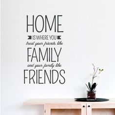 Home Is Where You Treat Your Friends Like Family And Your Family Like Friends. #Decal #walldecor