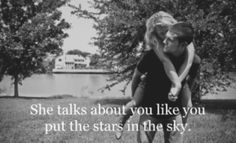 she talks about you like you put the stars in the sky