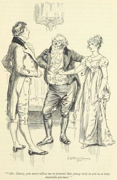 Jane Austen Pride and Prejudice - Mr. Darcy, you must allow me to present this young lady to you as a very desirable partner