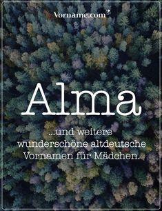 Dir gefällt der name Alma? Hier findest Du tolle altdeutsche Vornamen für Jungen und Mädchen. #jungenname #mädchenname #vorname #altdeutschenamen