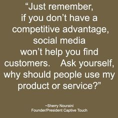 Important tip so many ignore: If you don't have a competitive advantage, social media won't help you find customers.