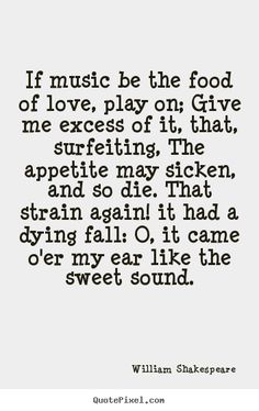 TWELFTH NIGHT William Shakespeare picture quote - If music be the food of love, play on; give me excess of it,. Poetry Quotes, Music Quotes, Words Quotes, Wise Words, Powerful Quotes, Powerful Words, Best Quotes, Love Quotes, Inspirational Quotes