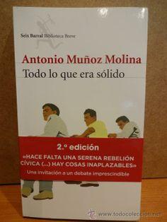 TODO LO QUE ERA SOLIDO. ANTONIO MUÑOZ MOLINA. ED. SEIX BARRAL - 2013. A ESTRENAR. Premio PrÍncipe de Asturias de las letras 2013.