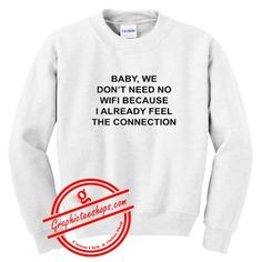 Baby We Don't Need No Wifi Because Already Feel The Connection Sweatshirt