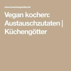 Vegan kochen: Austauschzutaten | Küchengötter