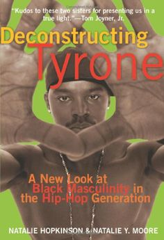 In Deconstructing Tyrone, the authors, journalists Natalie Y. Moore and Natalie Hopkinson, examine Black masculinity from a variety of perspectives, looking not for consensus but for insight.
