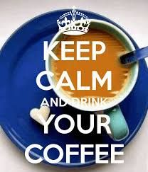 Image result for keep calm and drink more coffee