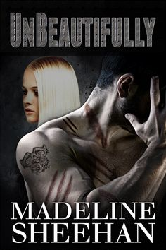 COVER REVEALED: UNBEAUTIFULLY  by Madeline Sheehan  Danny & Ripper's Story.... SO CANNOT WAIT!